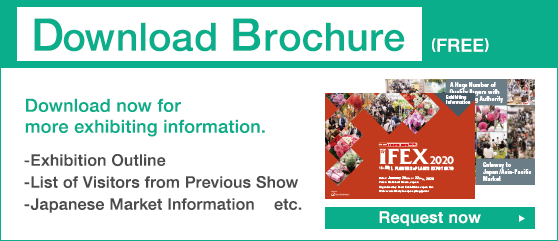 IFEX- INT'L FLOWERS & PLANTS EXPO TOKYO | LIFESTYLE Week TOKYO [January]
